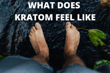 WHAT DOES KRATOM FEEL LIKE